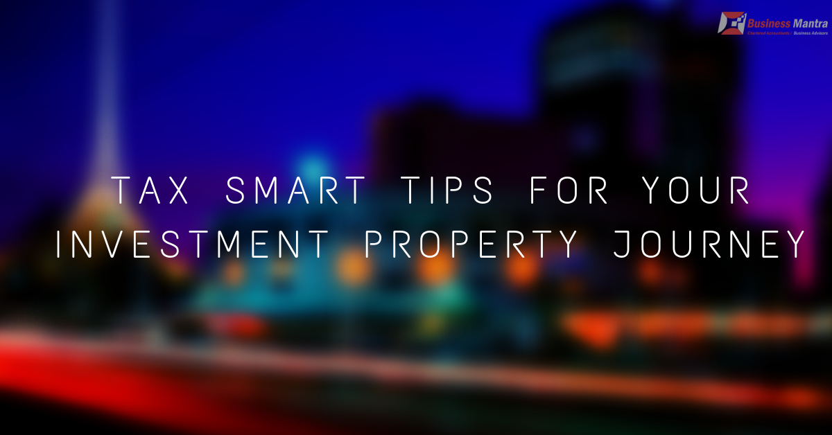 Tax Smart Tips For Your Investment Property Journey
