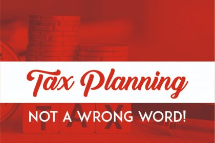 Tax Planning: Not a wrong word!